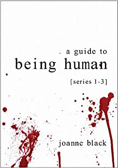 A Guide to Being Human: Series 1-3 (English Edition) von [Black, Joanne]