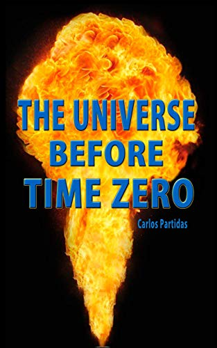 THE UNIVERSE BEFORE TIME ZERO (THE CHEMISTRY OF DISEASES Book 21) (English Edition)