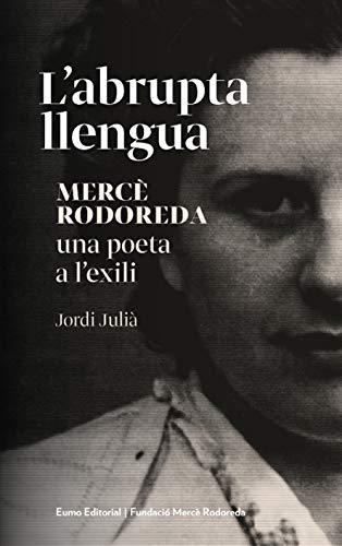 Labrupta llengua. Mercè Rodoreda, una poeta a lexili (Català ...