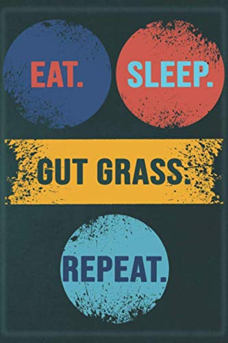 Eat Sleep Gut Grass Repeat: Cool Gift Notebook for Gut Grass Lovers: Women/Men/Boss/Coworkers/Colleagues/Students/Friends - 120 Pages 6x9 Inch Composition White Blank Lined, Soft Cover, Matte Finish.
