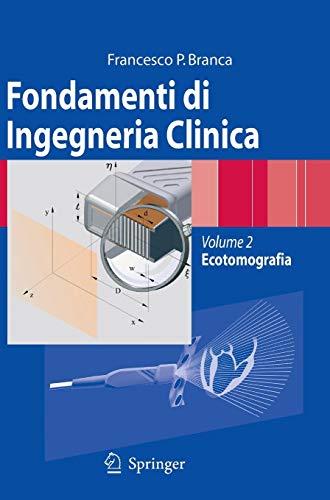 Fondamenti di Ingegneria Clinica - Volume 2: Volume 2: Ecotomografia -
