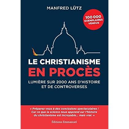 Le christianisme en procès - Lumière sur 2000 ans d'histoire et de controverses
