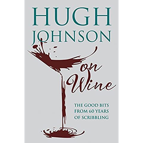 Hugh Johnson on Wine: Good Bits from 55 Years of Scribbling (English (Vintage Wine Journal)