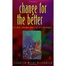 Change for the Better: Self Help Through Practical Psychotherapy