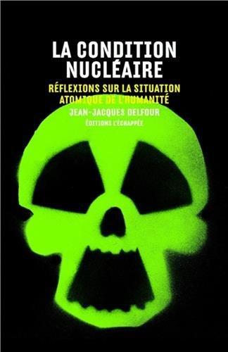 La condition nucléaire : Réflexions sur la situation atomique de l'humanité (Pour en finir avec)