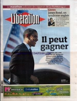 LIBERATION [No 8423] du 05/06/2008 - LE MARATHON JUDICIAIRE DES RAPPEURS DE LA RUMEUR - LIVRES - JAMES BOND UN SYNDROME ANGLAIS - OU COMMENT LE HEROS DE IAN FLEMING EST NE DES FRUSTRATIONS BRITANNIQUES - ET TOUTE L'ACTUALITE LITTERAIRE - CAHIER CENTRAL - IL PEUT GAGNER - SOUTENU PAR UNE MAJORITE DE DELEGUES DEMOCRATES BARACK OBAMA FRANCHIT UNE NOUVELLE ETAPE SUR LA ROUTE DE LA MAISON BLANCHE - PORTRAIT - ROBERT MENARD - L'AGITE DU VOCAL - LE SUCCES DE LA CAMPAGNE DE REPORTERS SANS FRONTIERES A par Collectif