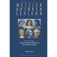 Metzler Autoren Lexikon: Deutschsprachige Dichter und Schriftsteller vom Mittelalter bis zur Gegenwart