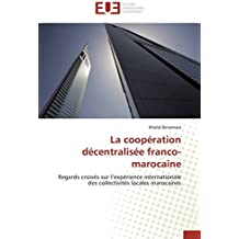 La coopération décentralisée franco-marocaine: Regards croisés sur l'expérience internationale des collectivités locales marocaines (Omn.Univ.Europ.)