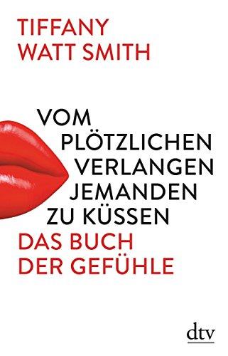 Vom plötzlichen Verlangen jemanden zu küssen: Das Buch der Gefühle