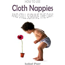 How to use Cloth Nappies and Still Survive the Day (The How To Series Book 1) (English Edition)