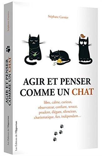 Agir et penser comme un chat (French Edition)