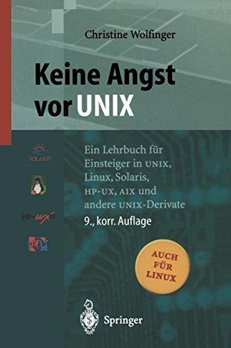 Keine Angst vor UNIX: Ein Lehrbuch für Einsteiger in UNIX, Linux, Solaris, HP-UX, AIX und andere UNIX-Derivate