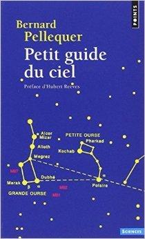 Petit guide du ciel de Bernard Pellequer,Hubert Reeves (Prface) ( 23 janvier 2014 )