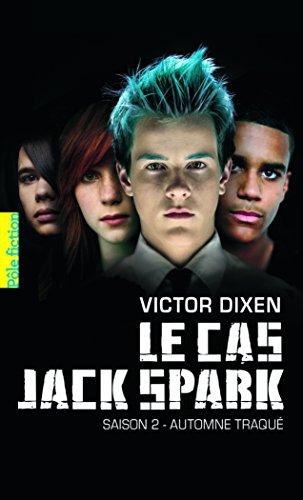Le cas Jack Spark: Saison 2 - Automne traqué par Victor Dixen