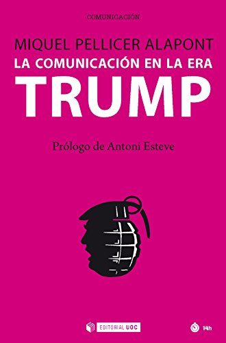 La comunicación en la era Trump (Manuales nº 539) por Miquel Pellicer Alapont