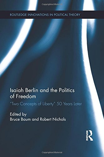 Isaiah Berlin and the Politics of Freedom (Routledge Innovations in Political Theory)