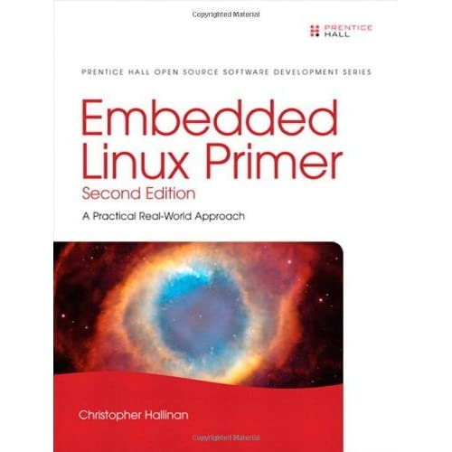 [Embedded Linux Primer: A Practical Real-World Approach (Prentice Hall Open Source Software Development)] [By: Hallinan, Christopher] [October, 2010]