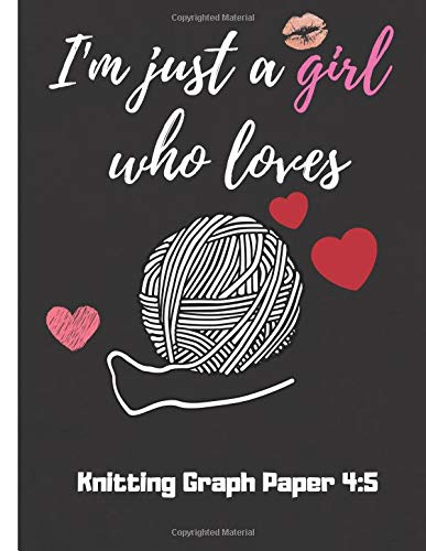 Knitting Graph Paper 4:5 I'm just a girl who loves: Knitting - 120 pages Custom Knitting Designs Notebook