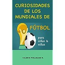 Curiosidades de los Mundiales de Fútbol: para niños y niñas