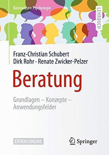 Beratung: Grundlagen – Konzepte – Anwendungsfelder (Basiswissen Psychologie)
