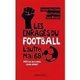 Les Enragés du football : L'Autre Mai 68 (Documents, Actualités, Société)