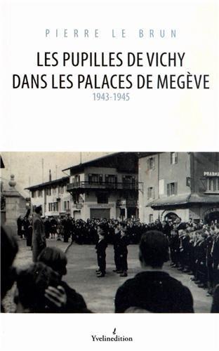 Les Pupilles de Vichy Dans les Palaces de Megeve 1943-1945