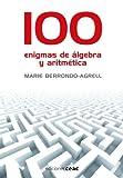 100 enigmas de álgebra y aritmética : juegos divertidos para potenciar tu mente