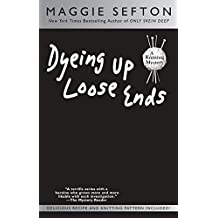 Dyeing Up Loose Ends (A Knitting Mystery, Band 16)