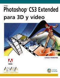 Adobe photoshop cs3 extended para 3d y video (Diseño Y Creatividad (am)) por Chad Perkins