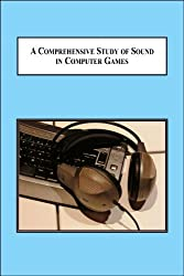 A Comprehensive Study of Sound in Computer Games: How Audio Affects Player Action by Kristine Jorgensen (2009-10-06)