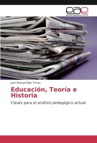Educación, Teoría e Historia: Claves para el análisis pedagógico actual