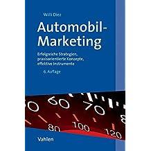 Automobil-Marketing: Erfolgreiche Strategien, praxisorientierte Konzepte, effektive Instrumente