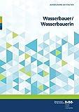 Wasserbauer / Wasserbauerin: Umsetzungshilfen und Praxistipps (Ausbildung gestalten) -