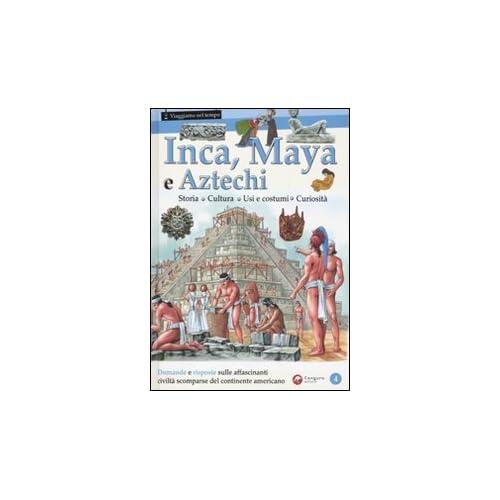 Inca, Maya E Aztechi. Ediz. Illustrata