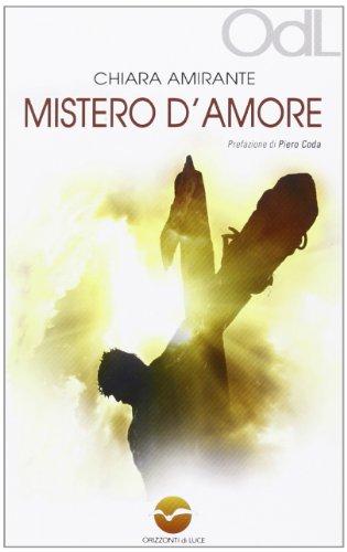 Mistero d'amore. Un cammino per vivere l'esperienza pasquale por Chiara Amirante