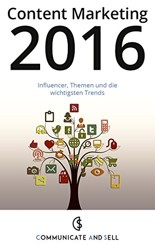 Content Marketing 2016: Influencer, Themen und die wichtigsten Trends (Professional Content Marketing)