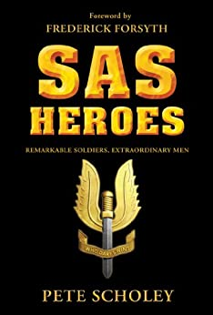 SAS Heroes: Remarkable Soldiers, Extraordinary Men (General Military) by [Scholey, Pete]