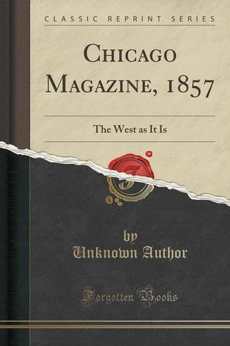 Chicago Magazine, 1857: The West as It Is (Classic Reprint) (Das Magazine Chicago)