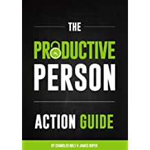 The Productive Person Action Guide: How to be more productive and maximize your work-life balance in 2 weeks (English Edition)