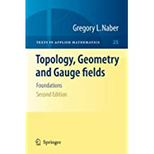Topology, Geometry and Gauge fields: Foundations (Texts in Applied Mathematics)