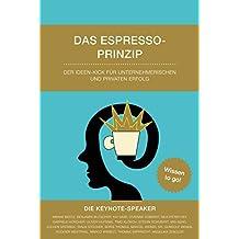 Das Espresso-Prinzip: Der Ideen-Kick für den unternehmerischen und privaten Erfolg