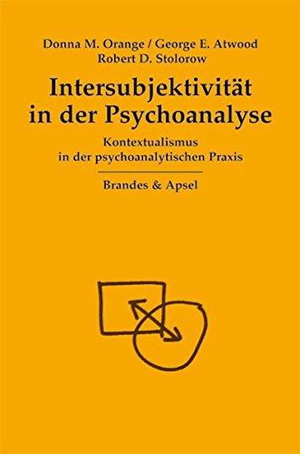 Intersubjektivität in der Psychoanalyse: Kontextualismus in der psychoanalytischen Praxis