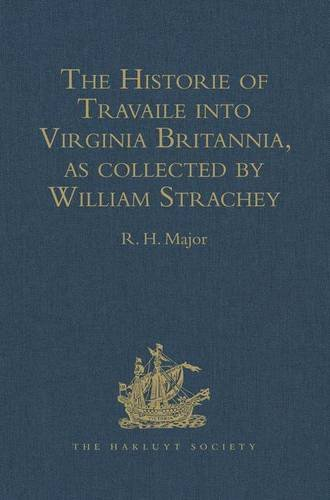 The Historie of Travaile into Virginia Britannia: Expressing the Cosmographie and Comodities of the Country, together with the Manners and Customes of ... of the Colony (Hakluyt Society, First Series)