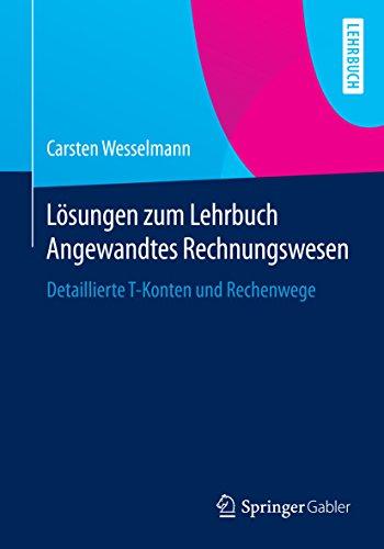 Lösungen zum Lehrbuch Angewandtes Rechnungswesen: Detaillierte T-Konten und Rechenwege