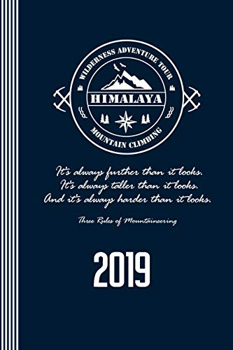 2019 Himalaya Mountain Climbing - Three Rules Of Mountaineering: Weekly Planner - Calendar Organizer - 12 Month 52 Weeks Plus Lined Ruled Pages - Climber Quote Schedule