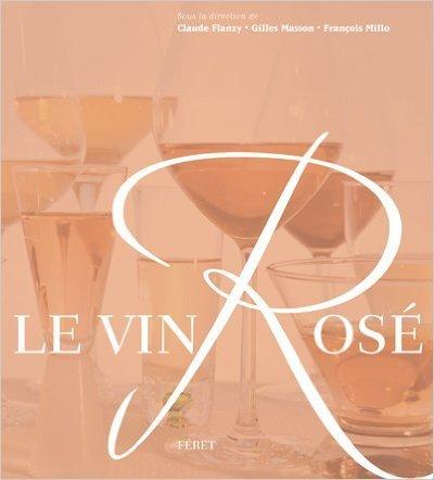 Le vin Ros de Claude Flanzy,Gilles Masson,Franois Millo ( 20 aot 2009 )