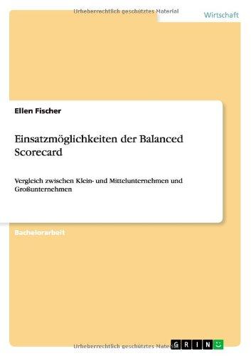 Einsatzmöglichkeiten der Balanced Scorecard: Vergleich zwischen Klein- und Mittelunternehmen  und Großunternehmen