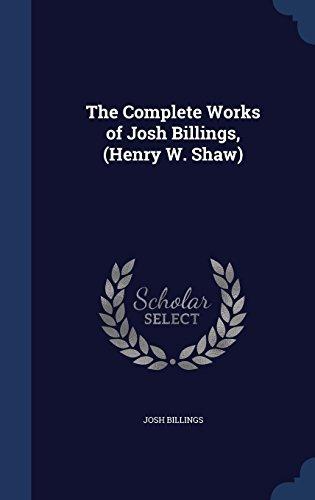 The Complete Works of Josh Billings, (Henry W. Shaw) by Josh Billings (2015-08-24)