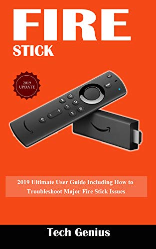 FIRE STICK: 2019 Ultimate User Guide Including How to Troubleshoot Major Fire Stick Issues (English Edition)
