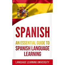 Spanish: An Essential Guide to Spanish Language Learning (English Edition)